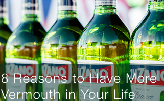 An Underdog Revisited: 8 Reasons to Have More Vermouth in Your Life